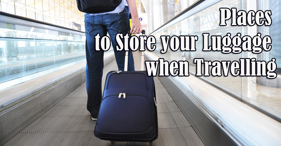 Places to Store your Luggage when Travelling